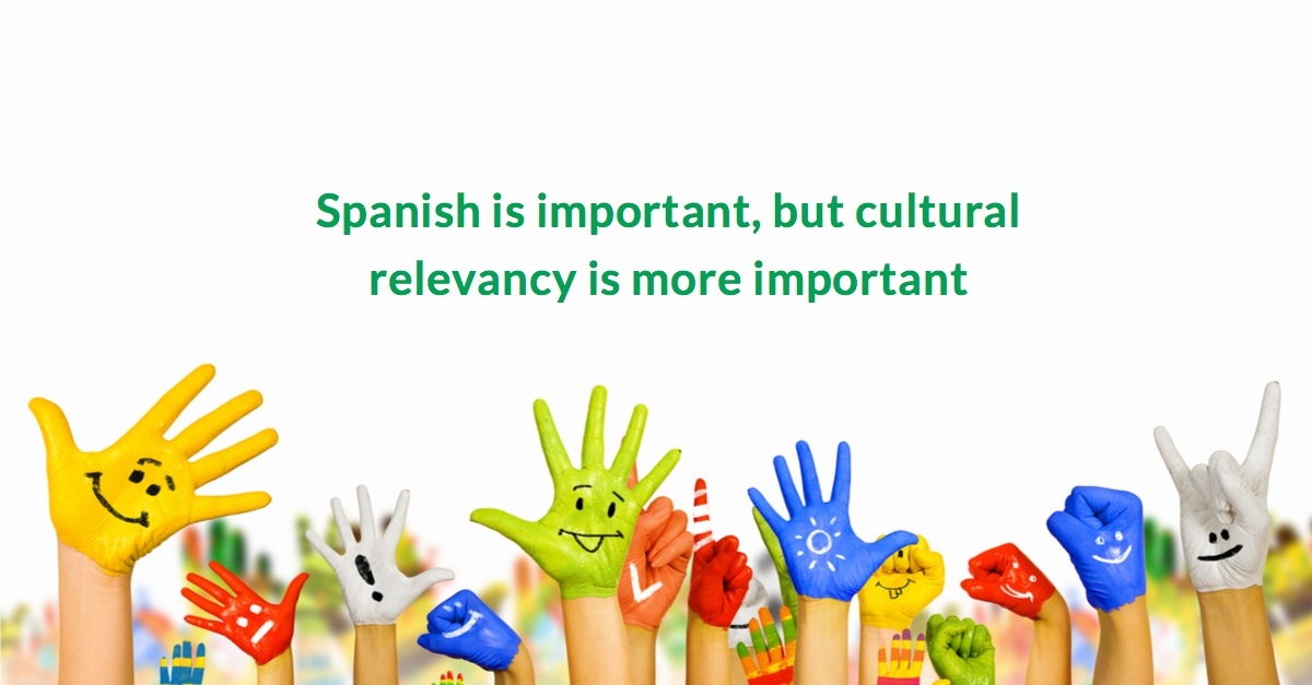 Spanish is important , cultural relevany is more importa